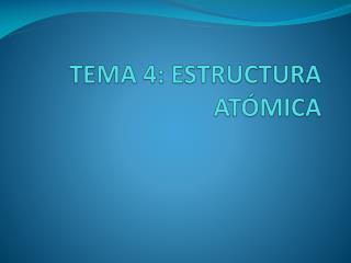 TEMA 4: ESTRUCTURA ATÓMICA