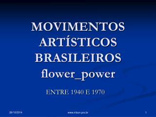 MOVIMENTOS ARTÍSTICOS BRASILEIROS flower_power