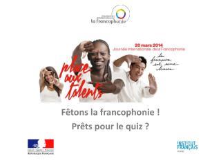Fêtons la francophonie ! Prêts pour le quiz ?
