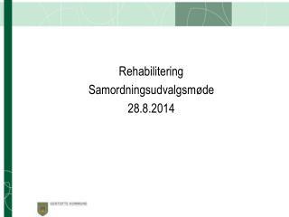 Rehabilitering Samordningsudvalgsmøde  28.8.2014