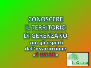 CONOSCERE  IL TERRITORIO  DI GERENZANO  con gli esperti  dell'associazione  « Il GELSO »