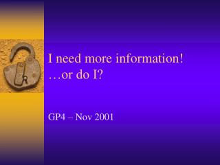 I need more information! �or do I?