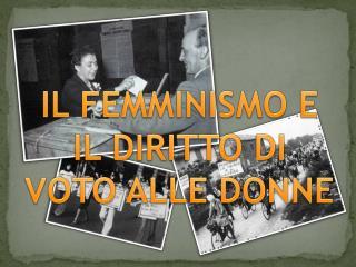 IL FEMMINISMO E IL DIRITTO  DI  VOTO ALLE DONNE