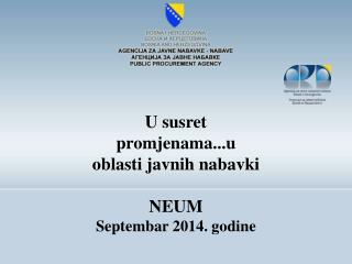 U susret promjenama...u oblasti javnih nabavki NEUM  Septembar 2014. godine