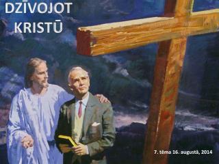 DZĪVOJOT KRISTŪ