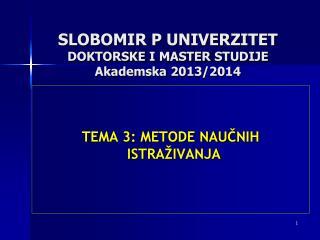 SLOBOMIR P UNIVERZITET DOKTORSKE  I MASTER  STUDIJE  Akademska 201 3 /201 4