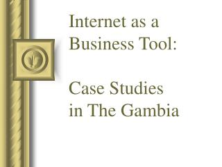 Internet as a Business Tool:  Case Studies  in The Gambia