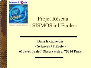Projet Réseau  «SISMOS à l'Ecole»