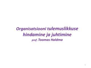 Organisatsiooni t ulemuslikkuse  hindamine ja  juhtimine prof . Toomas  Haldma