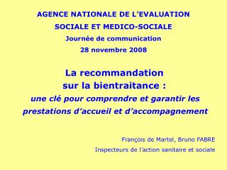 AGENCE NATIONALE DE L EVALUATION SOCIALE ET MEDICO-SOCIALE Journ e de communication 28 novembre 2008