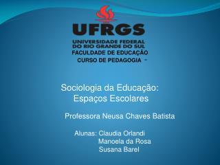 Sociologia da Educação:  Espaços Escolares            Professora Neusa Chaves Batista