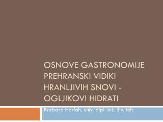 Osnove gastronomije PREHRANSKI VIDIKI HRANLJIVIH  SNOVI -  Ogljikovi hidrati