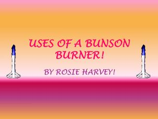 USES OF A BUNSON BURNER!