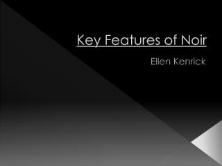 Key Features of Noir