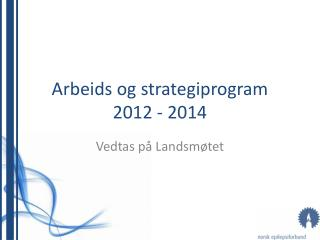 Arbeids og strategiprogram 2012 - 2014