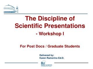 The Discipline of  Scientific Presentations - Workshop I   For Post Docs