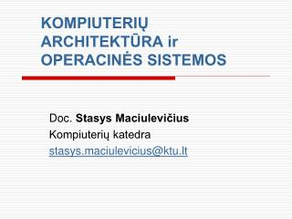KOMPIUTERIU ARCHITEKTURA ir OPERACINES SISTEMOS