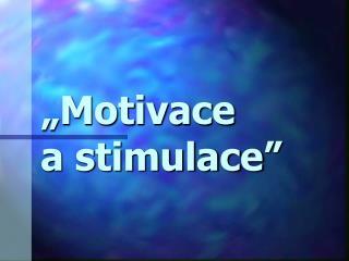 """""""Motivace           a stimulace """""""