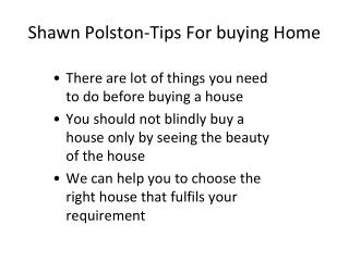 Shawn Polston-Tips For Purchasing Your Home