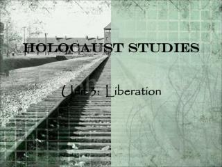 Holocaust Studies Unit 3:  Liberation