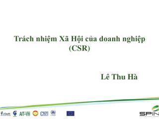 Trách nhiệm Xã Hội của doanh nghiệp (CSR) Lê Thu Hà
