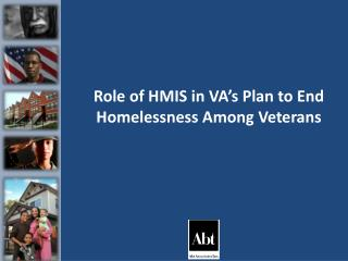 Role of HMIS in VA s Plan to End Homelessness Among Veterans