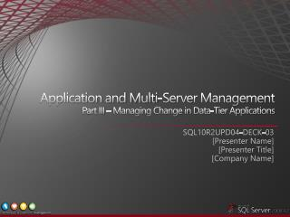 Application and Multi-Server Management Part III   Managing Change in Data-Tier Applications