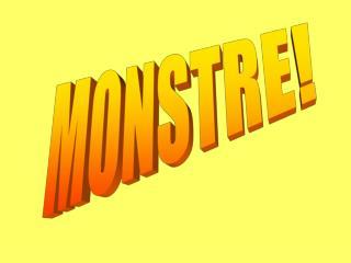 MONSTRE!