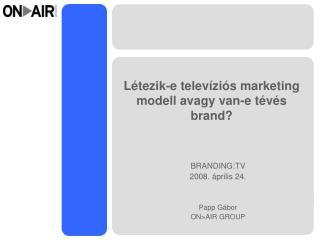 Létezik-e televíziós marketing modell avagy van-e tévés brand?