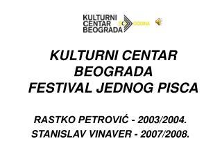 RASTKO PETROVIĆ - 2003/2004.  STANISLAV VINAVER - 2007/2008.