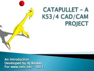 CATAPULLET – A KS3/4 CAD/CAM PROJECT