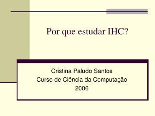 Por que estudar IHC?