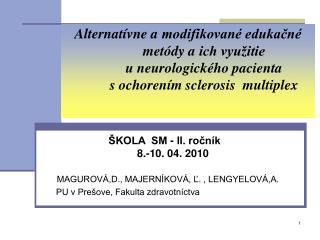 MAGUROVÁ,D., MAJERNÍKOVÁ, Ľ. , LENGYELOVÁ,A.   PU v Prešove, Fakulta zdravotníctva