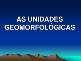 AS UNIDADES GEOMORFOL�GICAS