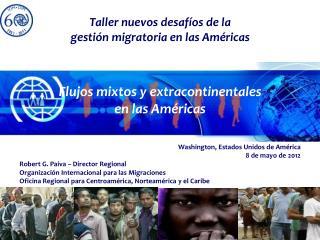 Taller nuevos desaf�os de la  gesti�n migratoria en las Am�ricas