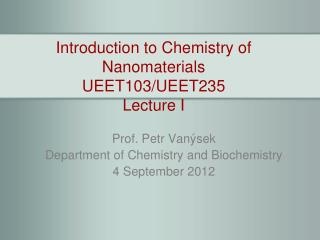 Introduction to Chemistry of Nanomaterials UEET103/UEET235 Lecture I