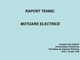 RAPORT TEHNIC MOTOARE ELECTRICE Lixandru Alin Gabriel Universitatea Politehnica
