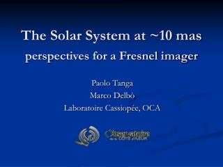 The Solar System at ~10 mas  perspectives for a Fresnel imager