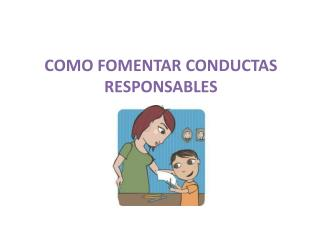 COMO FOMENTAR CONDUCTAS RESPONSABLES