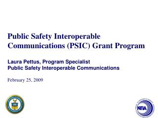 Public Safety Interoperable Communications (PSIC) Grant Program Laura Pettus, Program Specialist