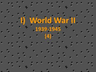 I)  World War II 1939-1945 (4)
