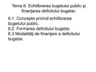 Tema 6. Echilibrarea bugetului public şi finanţarea deficitului bugetar.