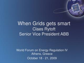 When Grids gets smart  Claes Rytoft  Senior Vice President ABB