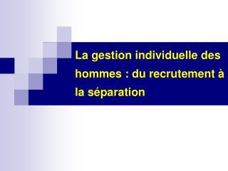 La gestion individuelle des hommes : du recrutement   la s paration