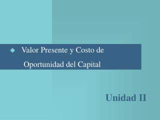 Valor Presente y Costo de        Oportunidad del Capital