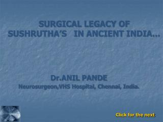 SURGICAL LEGACY OF SUSHRUTHA�S   IN ANCIENT INDIA�