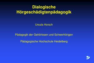 Dialogische Hörgeschädigtenpädagogik Ursula Horsch Pädagogik der Gehörlosen und Schwerhörigen