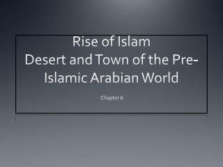 Rise of Islam Desert and Town of the Pre-Islamic Arabian World