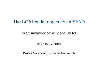The CGA header approach for SEND draft-nikander-send-ipsec-00.txt