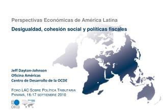 Jeff Dayton-Johnson Oficina Américas Centro de  Desarrollo  de la OCDE